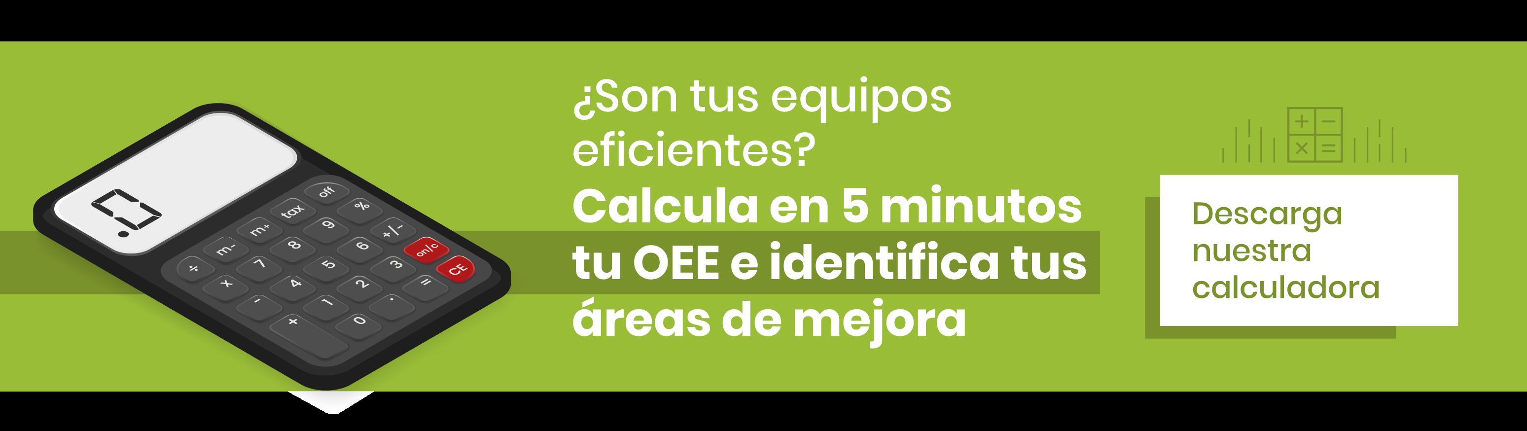 ¿Son tus equipos eficientes? Calcula en 5 minutos tu OEE e identifica tus áreas de mejora