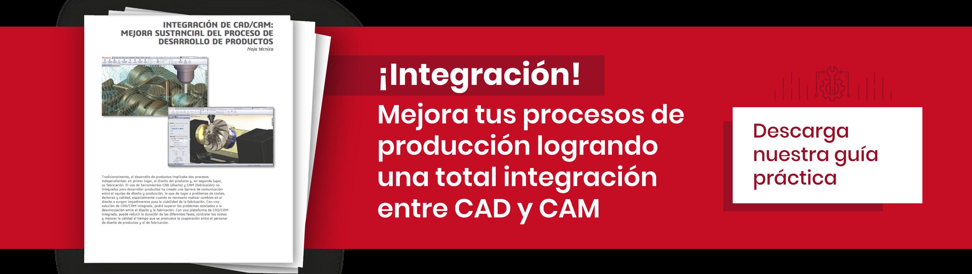 ¡Integración! Mejora tus procesos de producción logrando una total integración entre CAD y CAM
