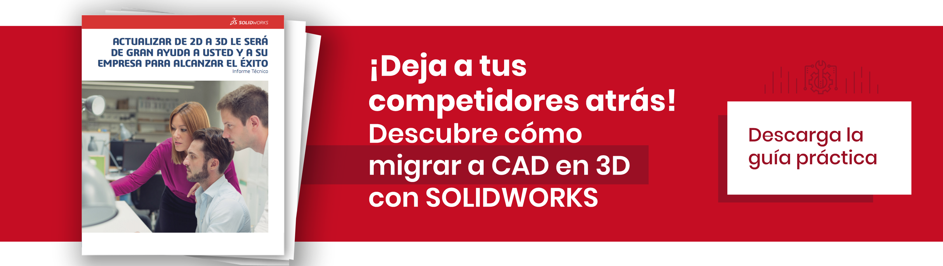 ¡Deja a tus competidores atrás! Descubre cómo migrar a CAD en 3D con SOLIDWORKS