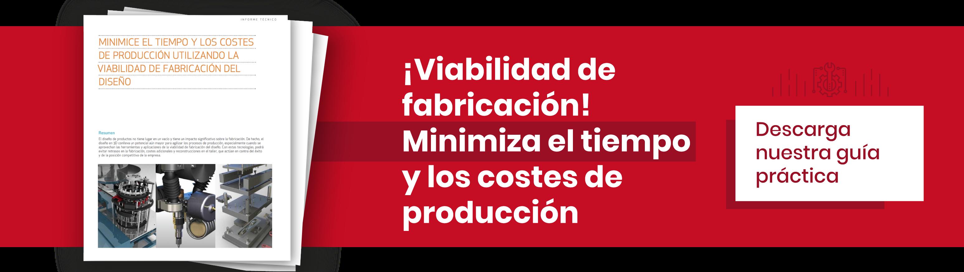 ¡Viabilidad de fabricación! Minimiza el tiempo y los costes de producción