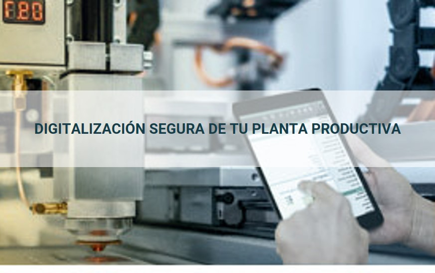 DIGITALIZACIÓN SEGURA DE TU PLANTA PRODUCTIVA. Webinar.