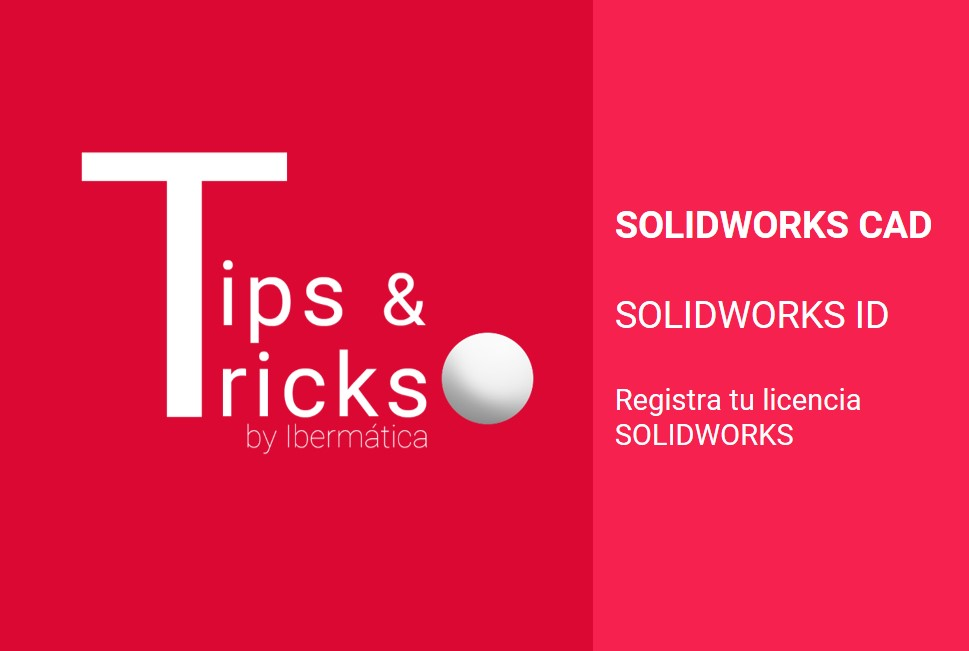SOLIDWORKS TIPS AND TRICKS. SOLIDWORKS ID: registra tu licencia en el portal de SOLIDWORKS.