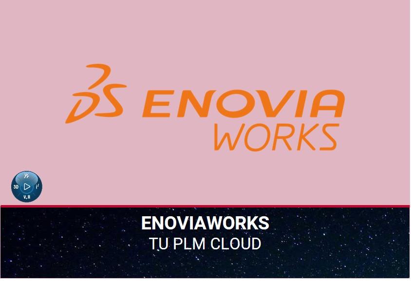 TRABAJA CON ENOVIAWORKS. La aplicación para la gestión de documentación y ciclo de vida del producto.