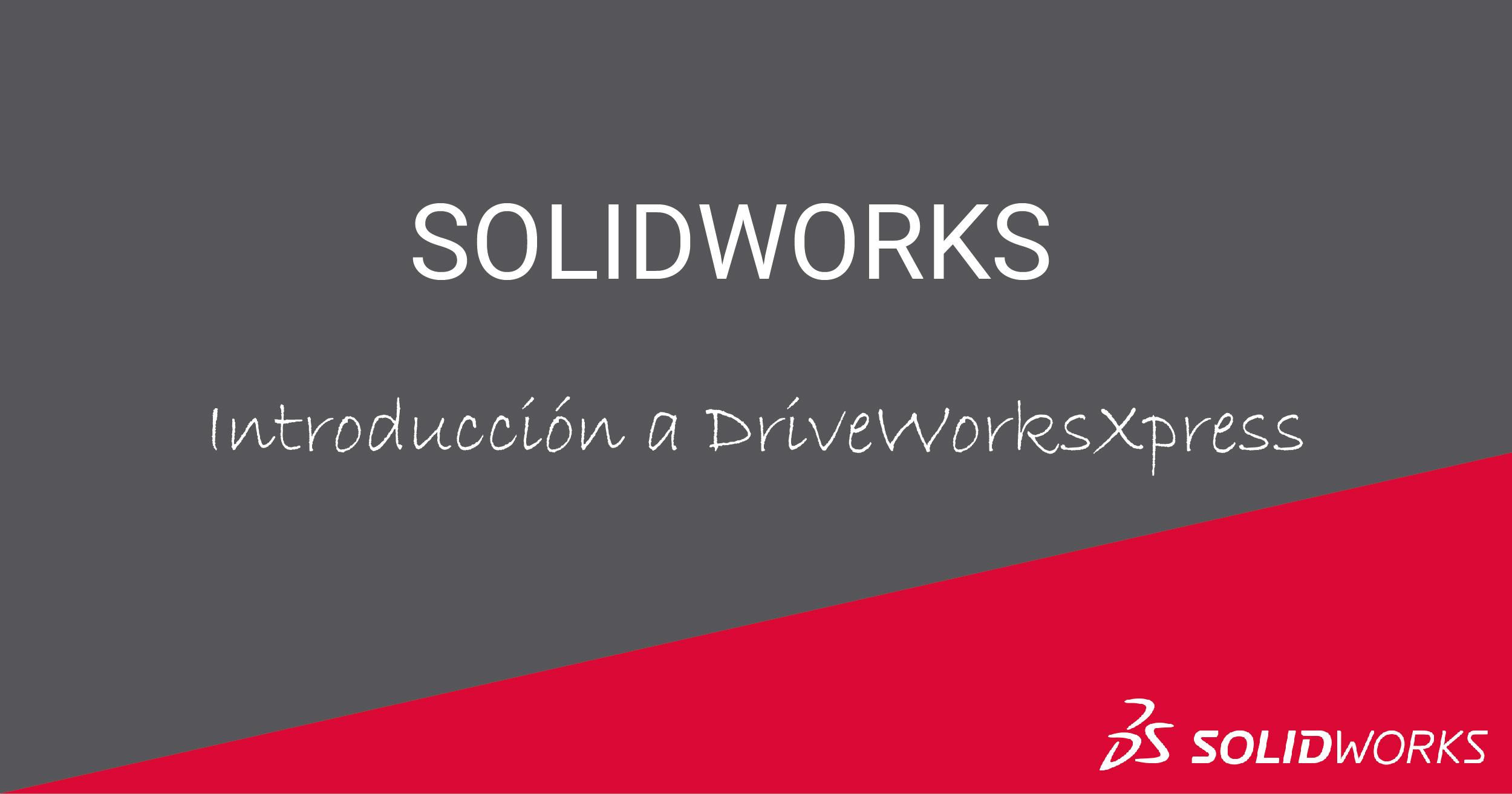 DRIVEWORKSXPRESS ¿Qué es? ¿Cómo activarlo? - SOLIDWORKS