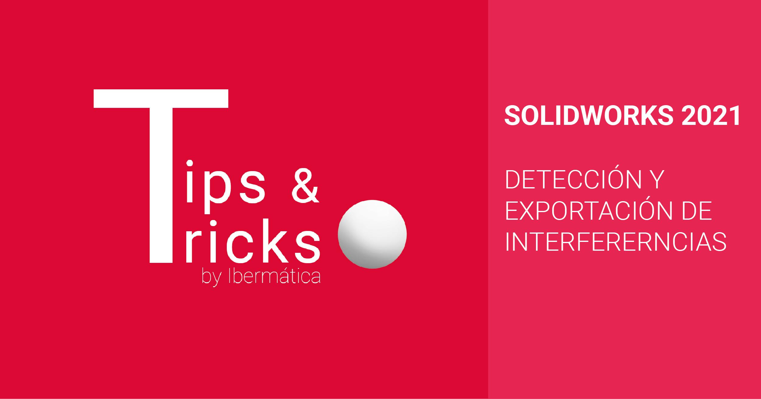 Detección de interferencias. SOLIDWORKS TIPS AND TRICKS. SOLIDWORKS 2021.