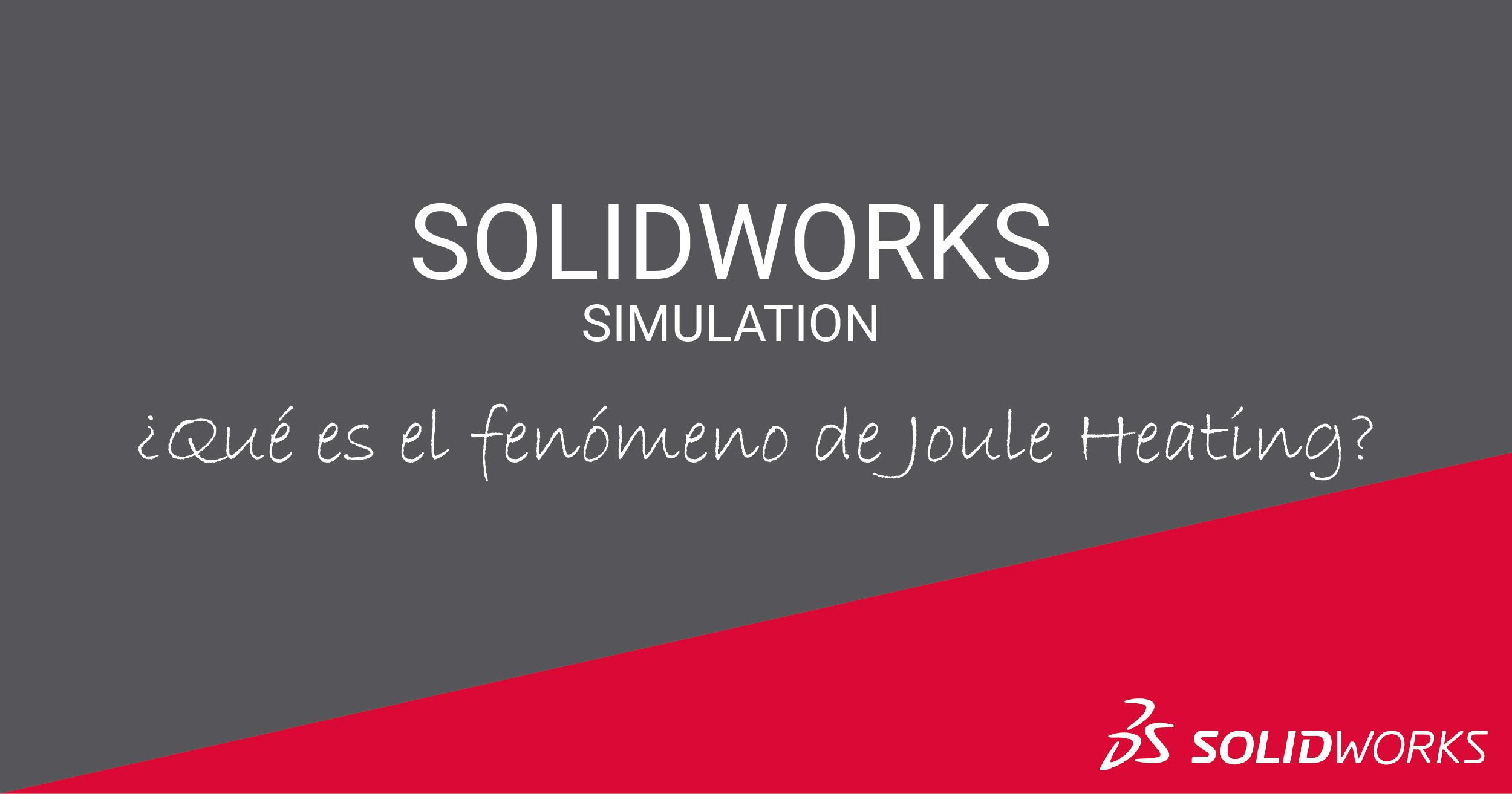 SOLIDWORKS Simulation. ¿Qué es el fenómeno Joule Heating Simulation?