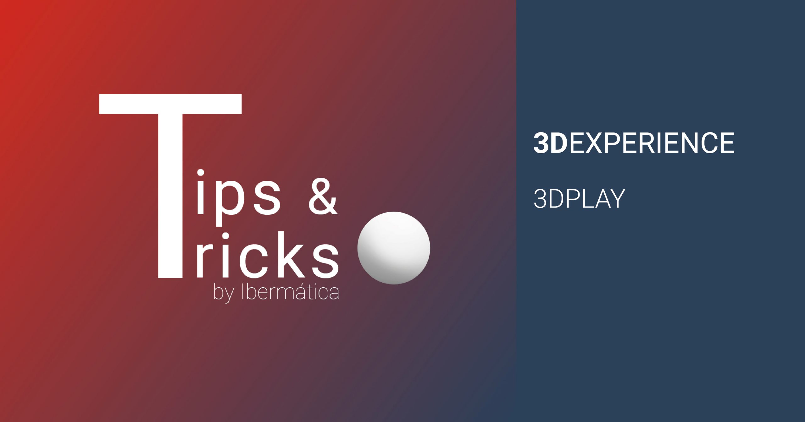SOLIDWORKS 3DEXPERIENCE. TIPS&TRICKS: 3DPLAY.