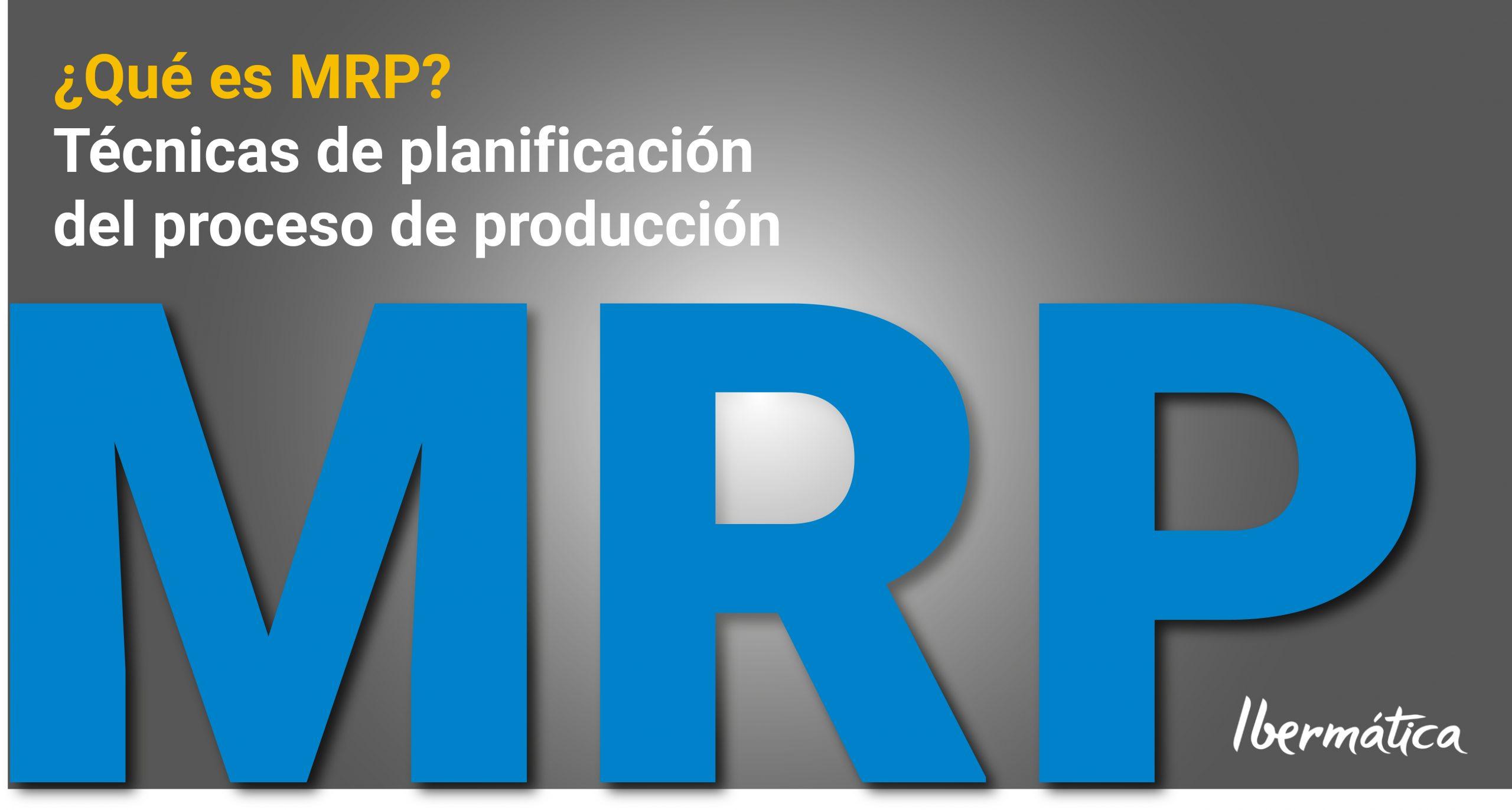 ¿Qué es MRP? Técnicas de planificación del proceso de producción.